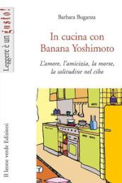 In cucina con Banana Yoshimoto. L'amore, l'amicizia, la morte, la solitudine nel cibo