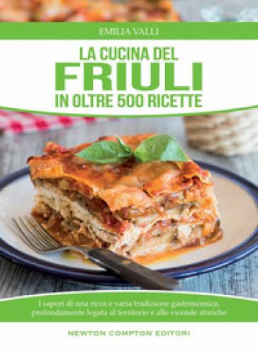 La cucina del Friuli in oltre 500 ricette - Emilia Valli | Rochesterscifianimecon.com