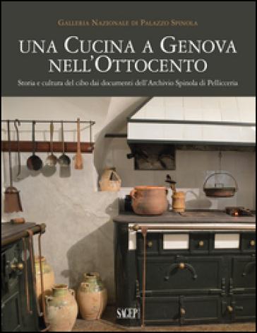 Una cucina a Genova nell'Ottocento. Storia e cultura del cibo dai documenti dell'archivio Spinola di Pellicceria - F. Simonetti |