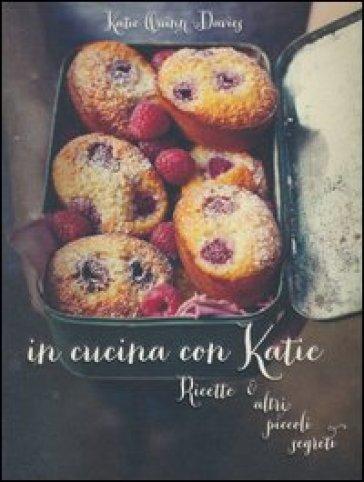 In cucina con Katie. Ricette & altri piccoli segreti - Katie Q. Davies   Rochesterscifianimecon.com