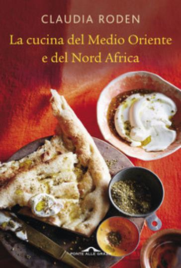 La cucina del Medio Oriente e del Nord Africa - Claudia Roden |