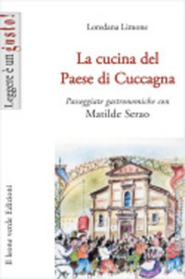 La cucina del Paese di Cuccagna. Passeggiate gastronomiche con Matilde Serao - Loredana Limone |