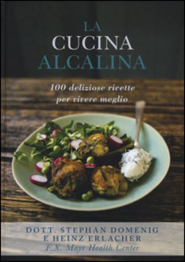 La cucina alcalina. 100 deliziose ricette per vivere meglio - Stephan Domenig |