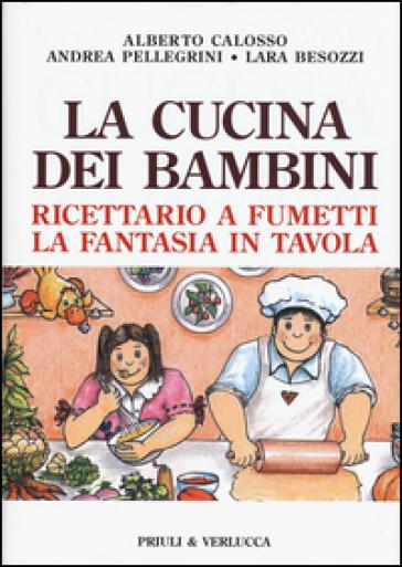 La cucina dei bambini. Ricettario a fumetti, la fantasia in tavola - Alberto Calosso | Rochesterscifianimecon.com
