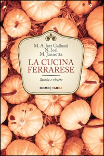 La cucina ferrarese. Storia e ricette - Maria Alessandra Iori Galluzzi | Jonathanterrington.com