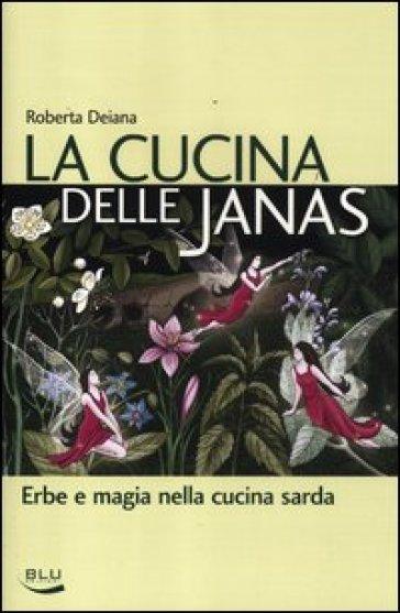 La cucina delle janas. Erbe e magia nella cucina sarda - Roberta Deiana   Thecosgala.com