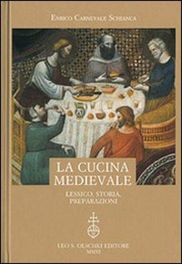 La cucina medievale. Lessico, storia, preparazioni - Enrico Carnevale Schianca |