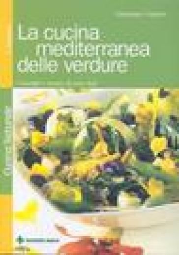 La cucina mediterranea delle verdure. Consigli e ricette di uno chef - Giuseppe Capano |