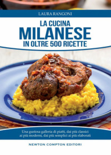 La cucina milanese in oltre 500 ricette tradizionali - Laura Rangoni   Rochesterscifianimecon.com