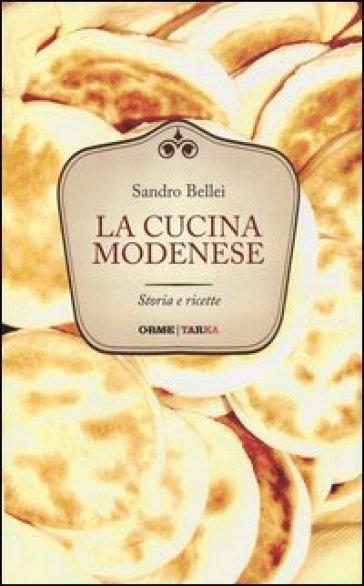 La cucina modenese. Storia e ricette - Sandro Bellei | Rochesterscifianimecon.com
