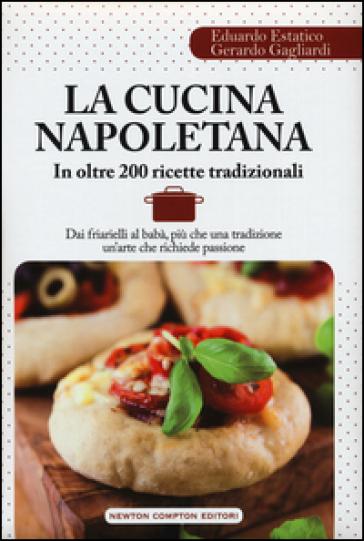 La cucina napoletana in oltre 200 ricette - Eduardo Estatico |