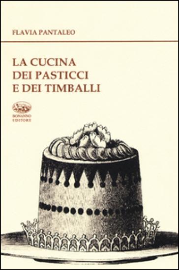 La cucina dei pasticci e dei timballi flavia pantaleo libro mondadori store - Cucina e pasticci ...