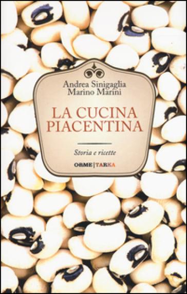 La cucina piacentina. Storia e ricette - Andrea Sinigaglia  