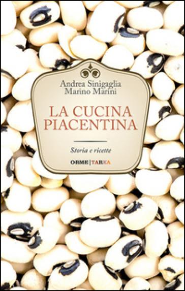 La cucina piacentina. Storia e ricette - Andrea Sinigaglia |