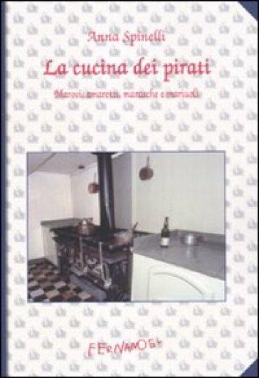 La cucina dei pirati. Marosi, amaretti, marasche e mariuoli - Anna Spinelli  