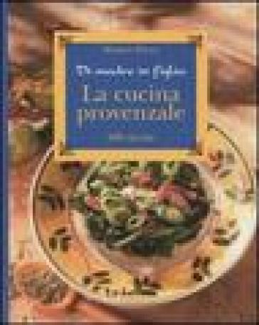 La cucina provenzale. Di madre in figlia. 200 ricette - Marion Payan | Rochesterscifianimecon.com
