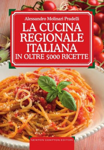La cucina regionale italiana in oltre 5000 ricette - Alessandro Molinari Pradelli |