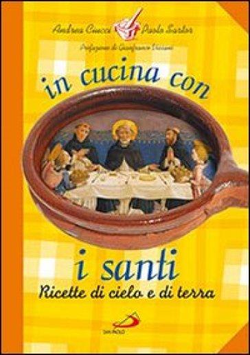 In cucina con i santi. Ricette di cielo e di terra - Andrea Ciucci | Rochesterscifianimecon.com