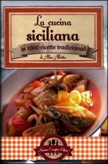 La cucina siciliana in 1000 ricette tradizionali alba allotta libro mondadori store - La cucina siciliana ...
