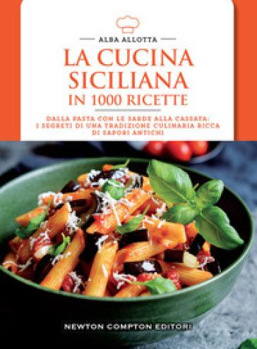 La cucina siciliana in 1000 ricette - Alba Allotta |