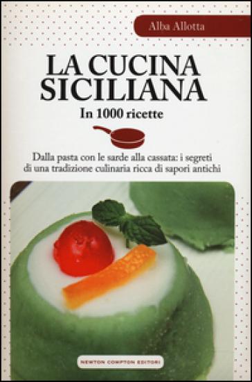 La cucina siciliana in 1000 ricette alba allotta libro mondadori store - La cucina siciliana ...
