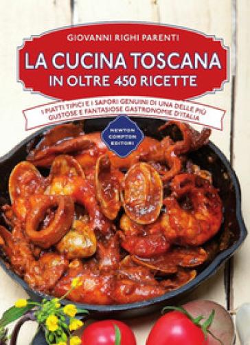 La cucina toscana in oltre 450 ricette - Giovanni Righi Parenti | Jonathanterrington.com