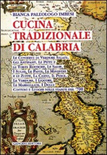 La cucina tradizionale di Calabria - Bianca Imbesi Paleologo |