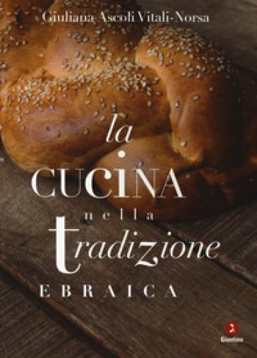 La cucina nella tradizione ebraica - Giuliana Ascoli Vitali-Norsa | Thecosgala.com