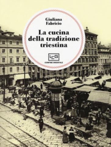 La cucina della tradizione triestina - Giuliana Fabricio | Rochesterscifianimecon.com