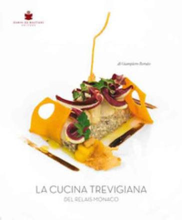 La cucina trevigiana del Relais Monaco. Ediz. multilingue - Giampiero Rorato | Ericsfund.org