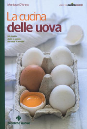 La cucina delle uova. 50 ricette dolci e salate da tutto il mondo - Monique D'Anna | Jonathanterrington.com