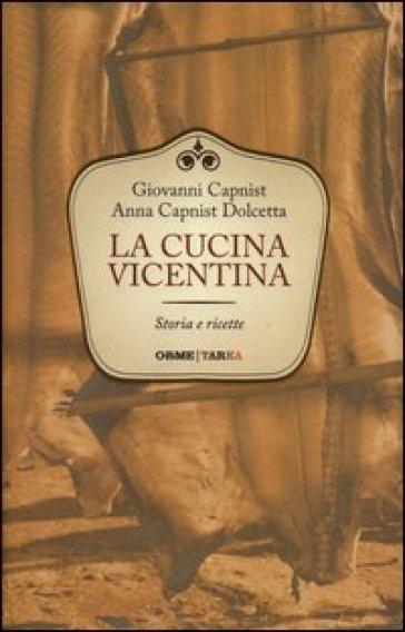 La cucina vicentina. Storie e ricette - Giovanni Capnist | Rochesterscifianimecon.com