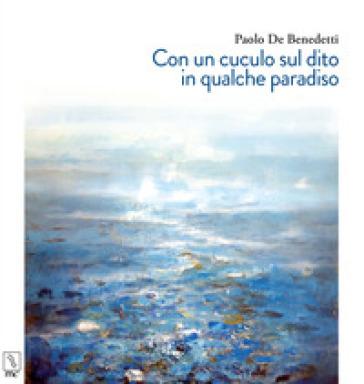 Con un cuculo sul dito in qualche paradiso - Paolo De Benedetti | Kritjur.org