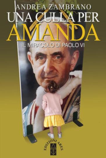 Una culla per Amanda. Il miracolo di Paolo VI - Andrea Zambrano |