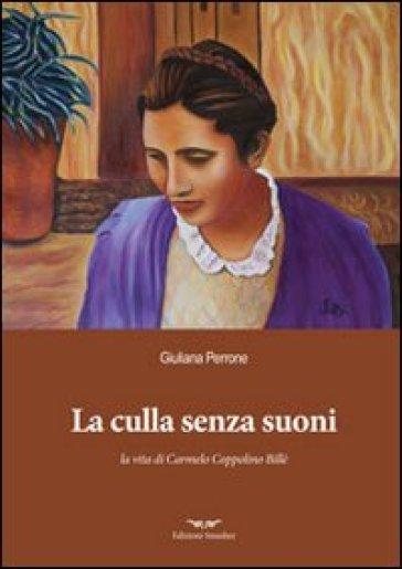 La culla senza suoni. Vita di Carmelo Coppolino Billè - Giuliana Perrone   Kritjur.org