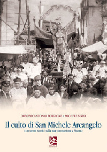 Il culto di San Michele Arcangelo. Con cenni storici sulla sua venerazione a Sturno - Domenicantonio Forgione | Kritjur.org