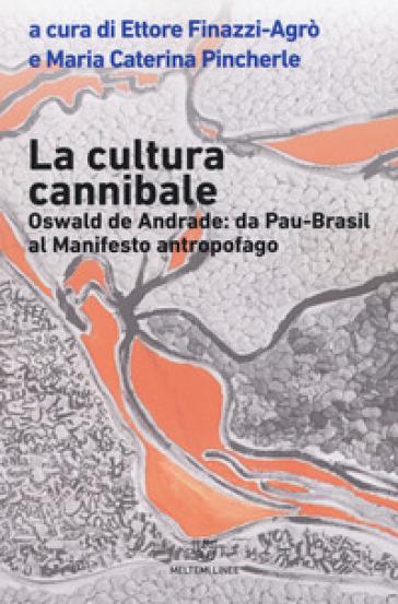 La cultura cannibale. Oswald de Andrade: da Pao Brasil al manifesto antropofago - E. Finazzi Agrò |