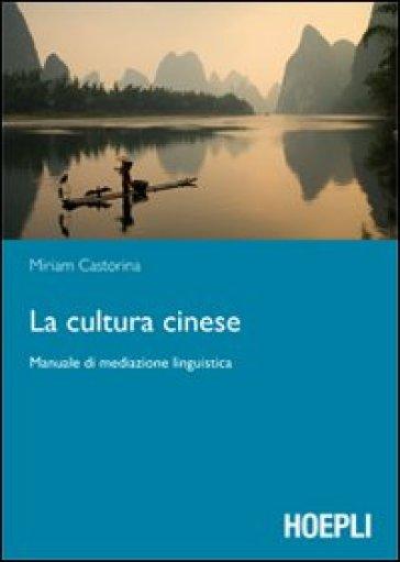 La cultura cinese. Manuale di mediazione linguistica - Miriam Castorina | Rochesterscifianimecon.com