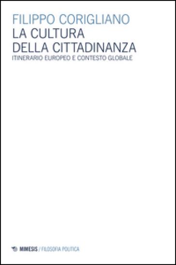 La cultura della cittadinanza. Itinerario europeo e contesto globale - Filippo Corigliano | Rochesterscifianimecon.com