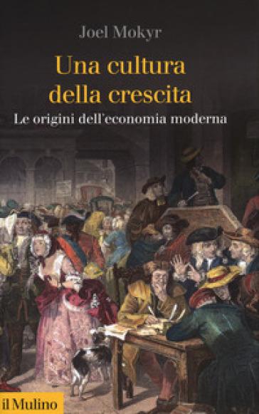 Una cultura della crescita. Le origini dell'economia moderna - Joel Mokyr |