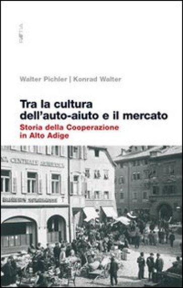 Tra la cultura dell'auto-aiuto e il mercato. Storia della cooperazione in Alto Adige - Walter Pichler | Kritjur.org