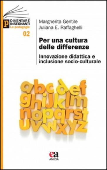 Per una cultura delle differenze. Innovazione, didattica e inclusione socio-culturale - Margherita Gentile |