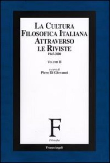 La cultura filosofica italiana attraverso le riviste 1945-2000. 2. - P. Di Giovanni  