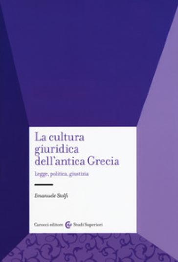 La cultura giuridica dell'antica Grecia. Legge, politica, giustizia - Emanuele Stolfi pdf epub