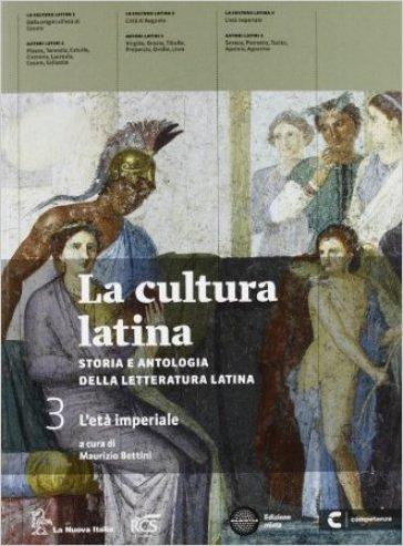 La cultura latina. Con autori latini. Per le Scuole superiori. Con espansione online. 3. - Maurizio Bettini |