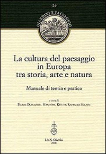 La cultura del paesaggio in Europa tra storia, arte, natura. Manuale di teoria e pratica - R. Milani |