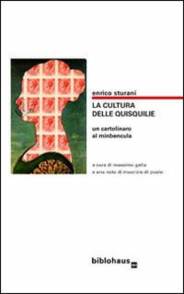 La cultura delle quisquilie. Un cartolinaro al minbencula - Enrico Sturani |