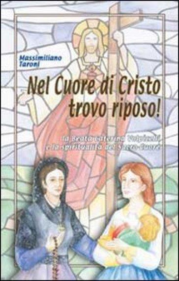 Nel cuore di Cristo trovo riposo! La beata Caterina Volpicelli e la spiritualità del Sacro Cuore - Massimiliano Taroni |