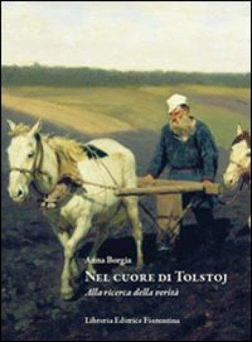 Nel cuore di Tolstoj. Ricerca della verità nei diari intimi - Anna Borgia   Rochesterscifianimecon.com