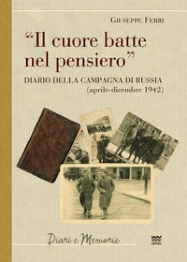 Il cuore batte nel pensiero. Diario della campagna di Russia (aprile-dicembre 1942) - Giuseppe Ferri | Jonathanterrington.com